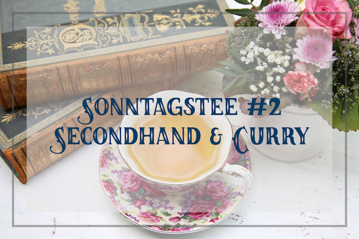 Sonntagstee #2 – Secondhand und Curry